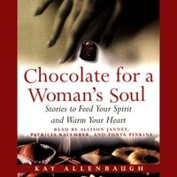 Chocolate for A Womans Soul: Stories to Feed Your Spirit and Warm Your Heart - Kay Allenbaugh