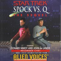 Star Trek: Spock Vs Q: The Sequel: The Sequel - Alien Voices