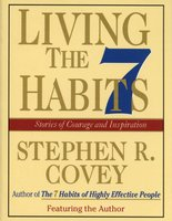 Living the 7 Habits: Powerful Lessons in Personal Change - Stephen R. Covey