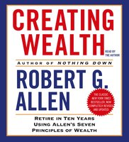 Creating Wealth: Retire in Ten Years Using Allen's Seven Principles of Wealth - Robert G. Allen