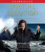 Spiritual Liberation: Fulfilling Your Soul's Potential - Michael Bernard Beckwith