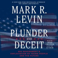 Plunder and Deceit - Mark R. Levin