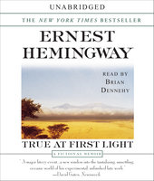 True At First Light: A Fictional Memoir - Ernest Hemingway