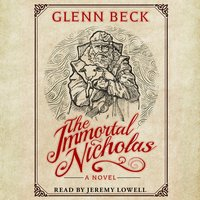 The Immortal Nicholas: The Untold Story of the Man and the Legend - Glenn Beck