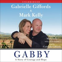 Gabby: A Story of Courage and Hope - Mark Kelly,Gabrielle Giffords