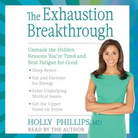 The Exhaustion Breakthrough: Unmask the Hidden Reasons You're Tired and Beat Fatigue for Good - Holly Phillips