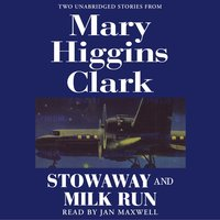 Stowaway and Milk Run: Two Unabridged Stories From Mary Higgins Clark - Mary Higgins Clark