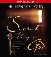 The Secret Things of God: Unlocking the Treasures Reserved for You - Henry Cloud