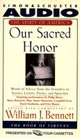 Our Sacred Honor: Stories Letters Songs Poems Speeches Hymns Birth Nation - William J. Bennett