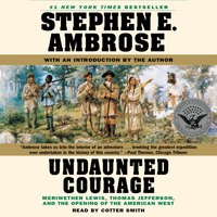 Undaunted Courage: Meriwether Lewis, Thomas Jefferson, and the Openin - Stephen E. Ambrose