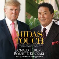 Midas Touch: Why Some Entrepreneurs Get Rich – and Why Most Don't - Donald J. Trump,Robert T. Kiyosaki