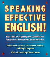 Speaking Effective English!: Your Guide to Acquiring New Confidence In Personal and Professional Communication - Bettye Zoller,Hugh Lampman,John Arthur Watkins