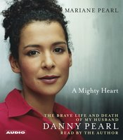 A Mighty Heart: The Brave Life and Death of My Husband Danny Pearl - Mariane Pearl