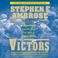 The Victors: Eisenhower and His Boys: The Men of World War II - Stephen E. Ambrose