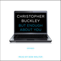 But Enough About You: Essays - Christopher Buckley