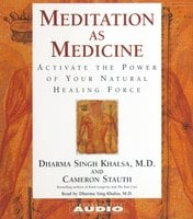 Meditation as Medicine: Activate the Power of Your Natural Healing Force - Guru Dharma Singh Khalsa,Cameron Stauth