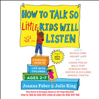 How to Talk So Little Kids Will Listen: A Survival Guide to Life with Children Ages 2-7 - Julie King,Joanna Faber