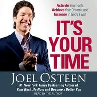 It's Your Time: Activate Your Faith, Achieve Your Dreams, and Increase in God's Favor - Joel Osteen