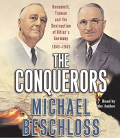 The Conquerors: Roosevelt, Truman and the Destruction of Hitler's Germany, 1941-1945 - Michael R. Beschloss