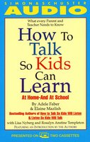 How to Talk So Kids Can Learn: At Home and In School - Adele Faber,Elaine Mazlish