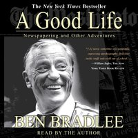 A Good Life: A Newspapering and Other Adventures - Ben Bradlee
