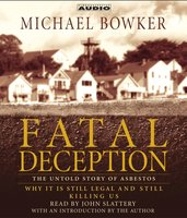 Fatal Deception: The Untold Story of Asbestos: Why it is still legal and killing us - Michael Bowker