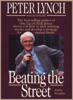 Beating the Street: How to Use What You Already Know to Make Money in the Market - Peter Lynch