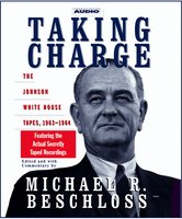 Taking Charge: The Johnson White House Tapes 1963 1964 - Michael R. Beschloss