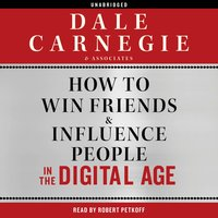 How to Win Friends and Influence People in the Digital Age - Dale Carnegie & Associates, Dale Carnegie