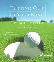 Putting Out of Your Mind - Bob Rotella,Bob Cullen