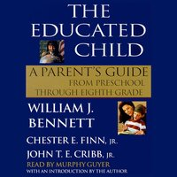 The Educated Child: A Parents Guide from Preschool to Eighth Grade - William J. Bennett