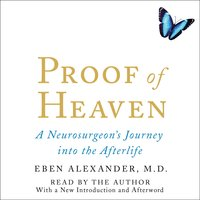 Proof of Heaven: A Neurosurgeon's Journey into the Afterlife - Eben Alexander