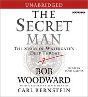 The Secret Man: The Story of Watergate's Deep Throat - Bob Woodward