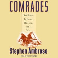 Comrades: Brothers, Fathers, Sons, Pals - Stephen E. Ambrose