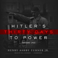 Hitler's Thirty Days to Power - Henry Ashby Turner