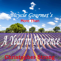 More Than a Year in Provence - Endless Tour de France Travel - Christopher Strong