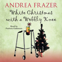 White Christmas with a Wobbly Knee - Andrea Frazer
