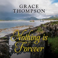 Nothing is Forever - Grace Thompson