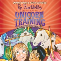 Pip Bartlett's Guide to Unicorn Training - Maggie Stiefvater,Jackson Pearce