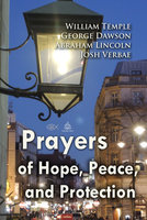Prayers of Hope, Peace, and Protection - Abraham Lincoln,George Dawson,William Temple