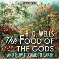 The Food of the Gods, and How It Came to Earth - H.G. Wells