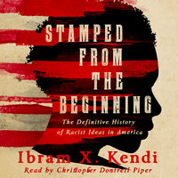 Stamped from the Beginning - A Definitive History of Racist Ideas in America - Ibram X. Kendi