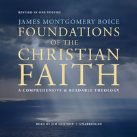 Foundations of the Christian Faith, Revised in One Volume - Jim Denison,James Montgomery Boice