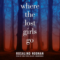 Where the Lost Girls Go - Rosalind Noonan