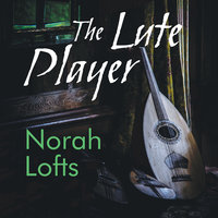 The Lute Player: A Novel of Richard the Lionhearted - Norah Lofts