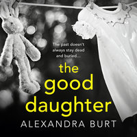 The Good Daughter - Alexandra Burt