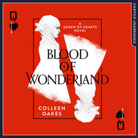 Blood of Wonderland - Colleen Oakes