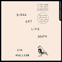 Birds Art Life Death - Kyo Maclear