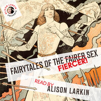 Fairy Tales of the Fiercer Sex - Hans Christian Andersen,The Brothers Grimm,Joseph Jacobs,Flora Annie Steel,Miss Mulock and others
