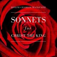 Sonnets for Christ the King - Joseph Charles MacKenzie